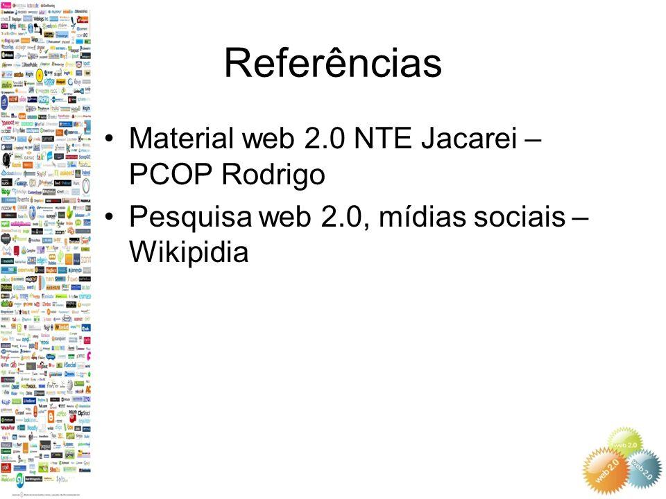 Referências Material web 2.0 NTE Jacarei – PCOP Rodrigo Pesquisa web 2.0, mídias sociais – Wikipidia