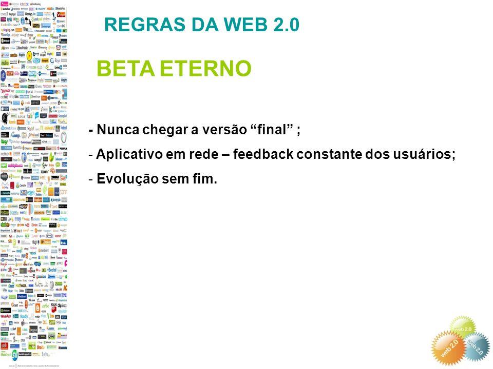 - Nunca chegar a versão final ; - Aplicativo em rede – feedback constante dos usuários; - Evolução sem fim.