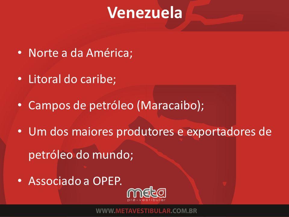 Venezuela Norte a da América; Litoral do caribe; Campos de petróleo (Maracaibo); Um dos maiores produtores e exportadores de petróleo do mundo; Associ