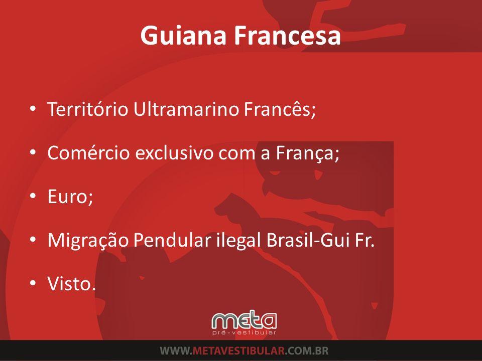 Guiana Francesa Território Ultramarino Francês; Comércio exclusivo com a França; Euro; Migração Pendular ilegal Brasil-Gui Fr. Visto.