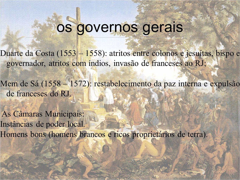 os governos gerais Duarte da Costa (1553 – 1558): atritos entre colonos e jesuítas, bispo e governador, atritos com índios, invasão de franceses ao RJ