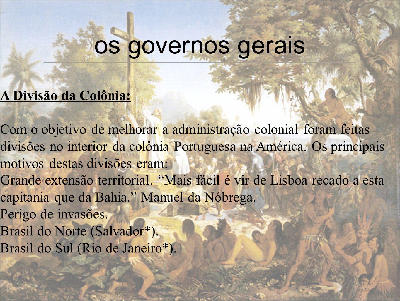 os governos gerais A Divisão da Colônia: Com o objetivo de melhorar a administração colonial foram feitas divisões no interior da colônia Portuguesa n