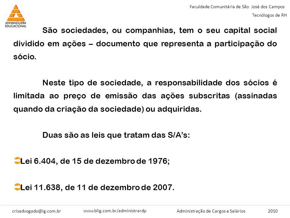 crisadvogado@ig.com.br2010 Faculdade Comunitária de São José dos Campos Tecnólogos de RH Administração de Cargos e Salários www.blig.com.br/administrardp São sociedades, ou companhias, tem o seu capital social dividido em ações – documento que representa a participação do sócio.