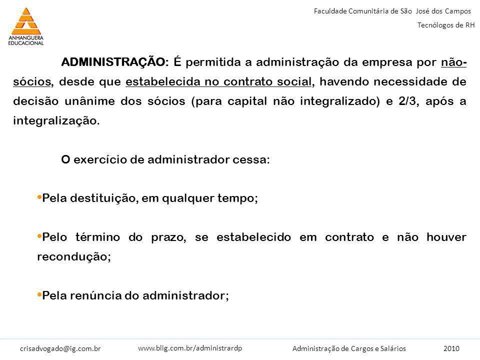 crisadvogado@ig.com.br2010 Faculdade Comunitária de São José dos Campos Tecnólogos de RH Administração de Cargos e Salários www.blig.com.br/administrardp ADMINISTRAÇÃO: É permitida a administração da empresa por não- sócios, desde que estabelecida no contrato social, havendo necessidade de decisão unânime dos sócios (para capital não integralizado) e 2/3, após a integralização.