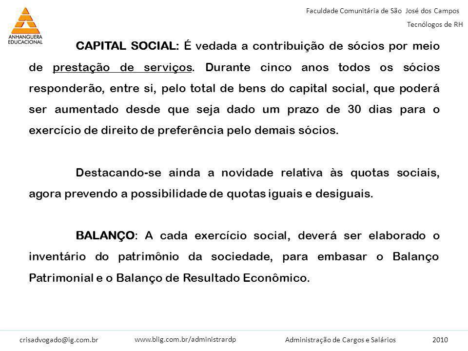 crisadvogado@ig.com.br2010 Faculdade Comunitária de São José dos Campos Tecnólogos de RH Administração de Cargos e Salários www.blig.com.br/administrardp CAPITAL SOCIAL: É vedada a contribuição de sócios por meio de prestação de serviços.