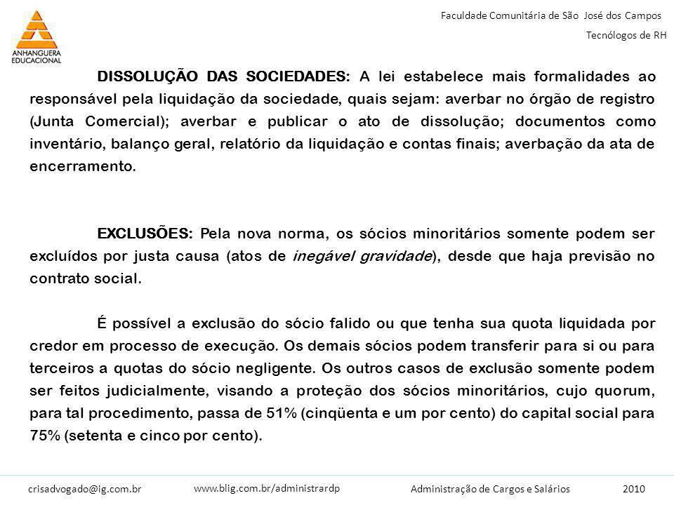 crisadvogado@ig.com.br2010 Faculdade Comunitária de São José dos Campos Tecnólogos de RH Administração de Cargos e Salários www.blig.com.br/administrardp DISSOLUÇÃO DAS SOCIEDADES: A lei estabelece mais formalidades ao responsável pela liquidação da sociedade, quais sejam: averbar no órgão de registro (Junta Comercial); averbar e publicar o ato de dissolução; documentos como inventário, balanço geral, relatório da liquidação e contas finais; averbação da ata de encerramento.