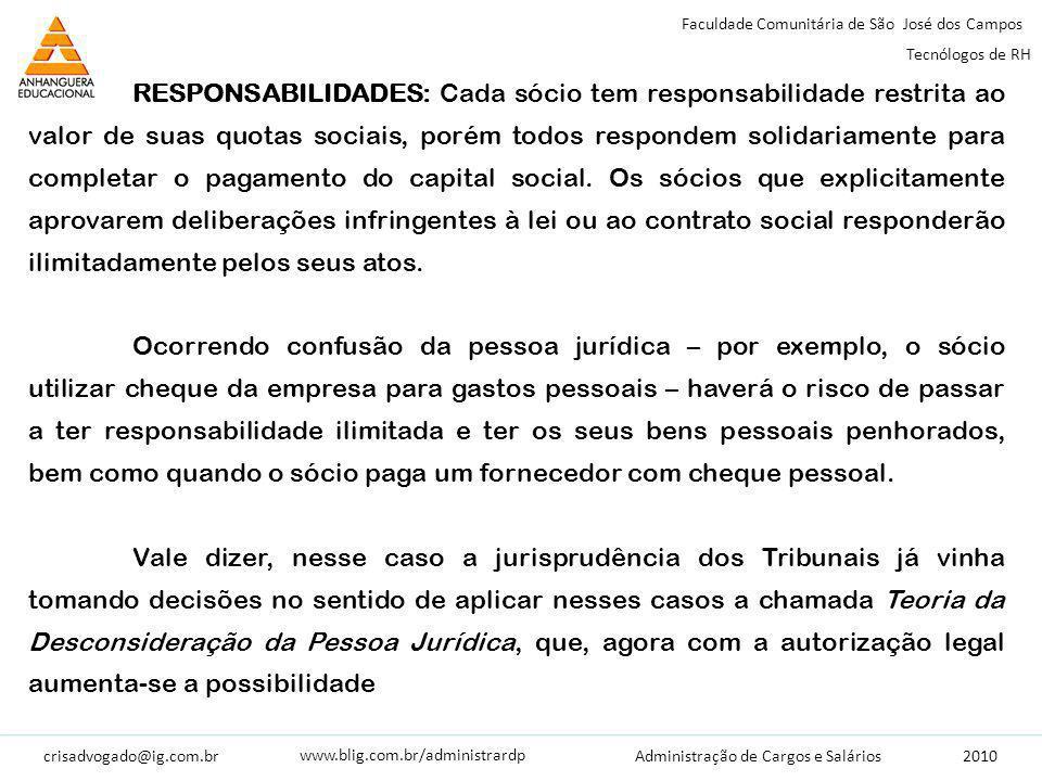 crisadvogado@ig.com.br2010 Faculdade Comunitária de São José dos Campos Tecnólogos de RH Administração de Cargos e Salários www.blig.com.br/administrardp RESPONSABILIDADES: Cada sócio tem responsabilidade restrita ao valor de suas quotas sociais, porém todos respondem solidariamente para completar o pagamento do capital social.