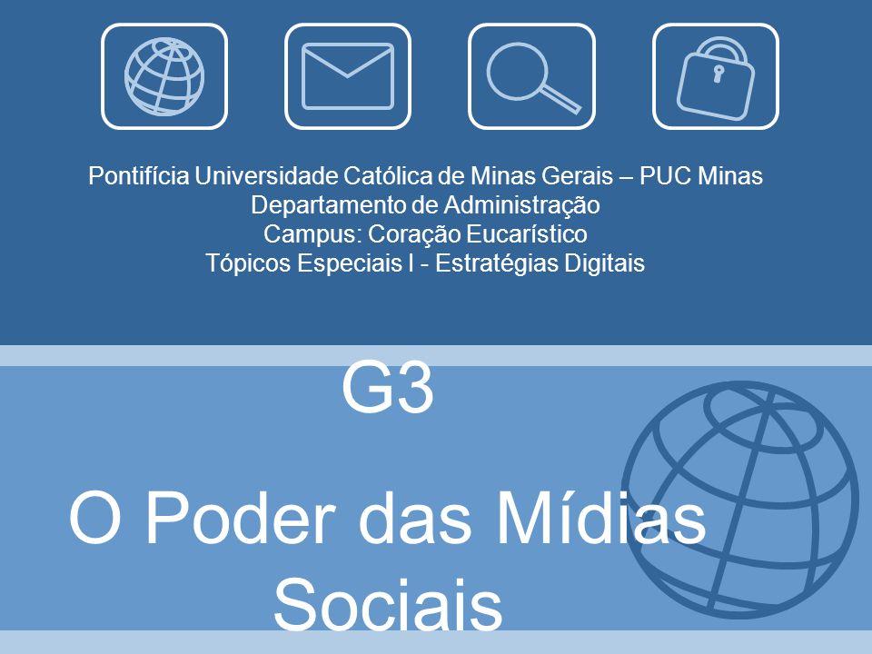 Pontifícia Universidade Católica de Minas Gerais – PUC Minas Departamento de Administração Campus: Coração Eucarístico Tópicos Especiais I - Estratégias Digitais G3 O Poder das Mídias Sociais