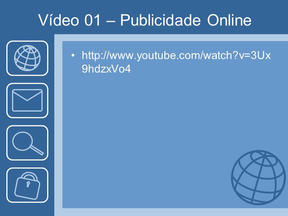 Vídeo 01 – Publicidade Online http://www.youtube.com/watch?v=3Ux 9hdzxVo4