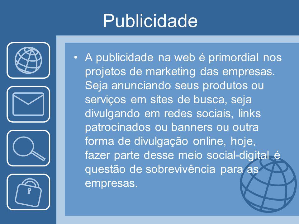 Publicidade A publicidade na web é primordial nos projetos de marketing das empresas. Seja anunciando seus produtos ou serviços em sites de busca, sej
