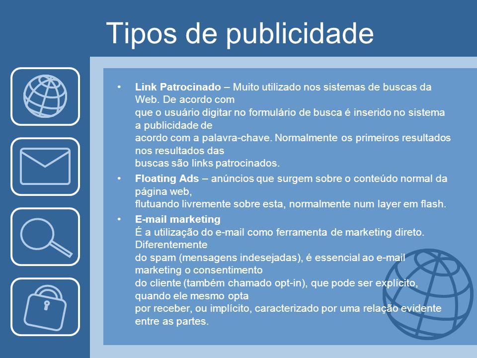 Tipos de publicidade Link Patrocinado – Muito utilizado nos sistemas de buscas da Web. De acordo com que o usuário digitar no formulário de busca é in