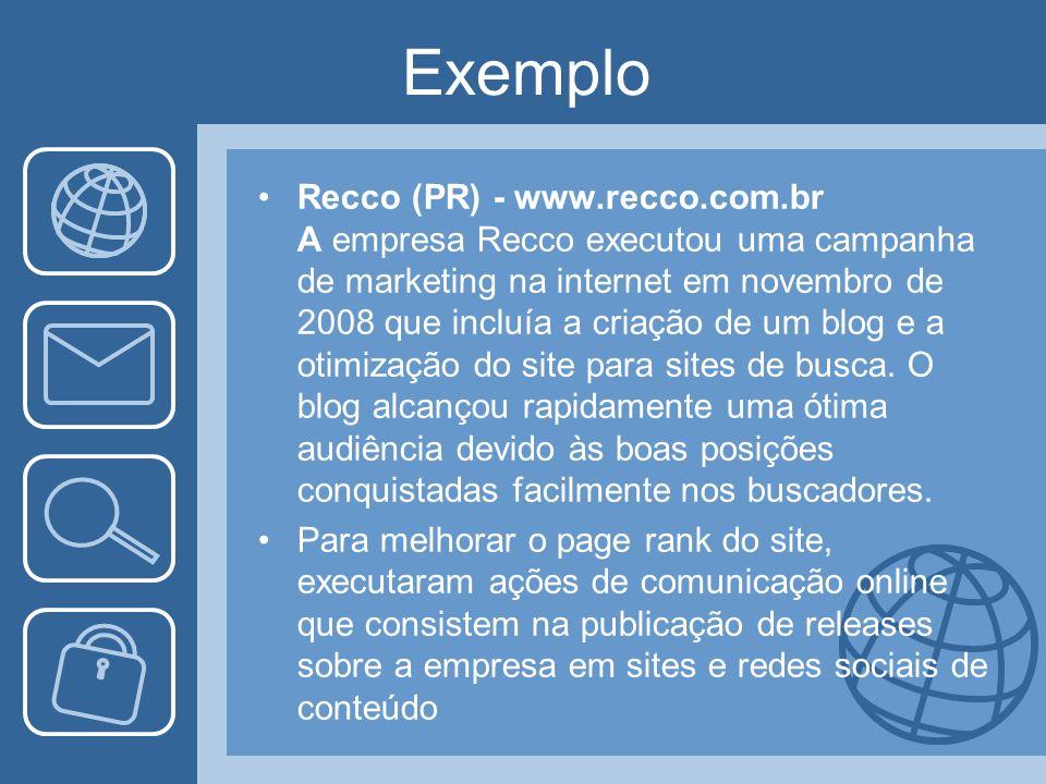 Exemplo Recco (PR) - www.recco.com.br A empresa Recco executou uma campanha de marketing na internet em novembro de 2008 que incluía a criação de um b