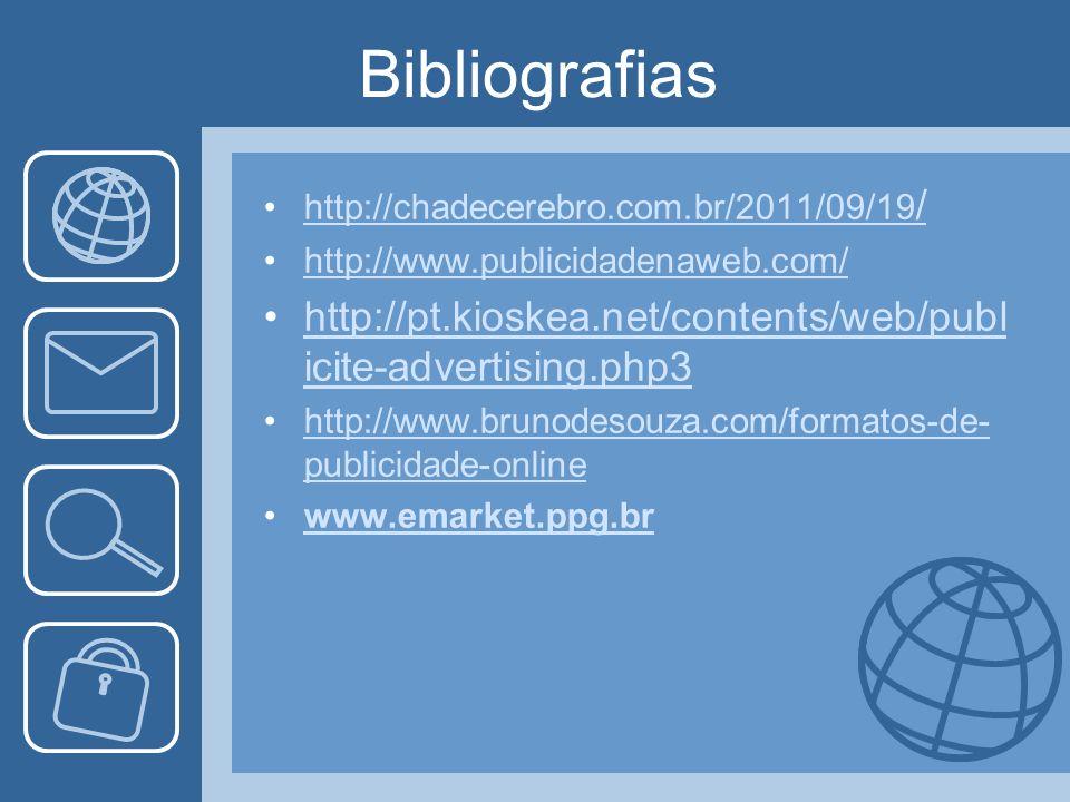 Bibliografias http://chadecerebro.com.br/2011/09/19 /http://chadecerebro.com.br/2011/09/19 / http://www.publicidadenaweb.com/ http://pt.kioskea.net/co