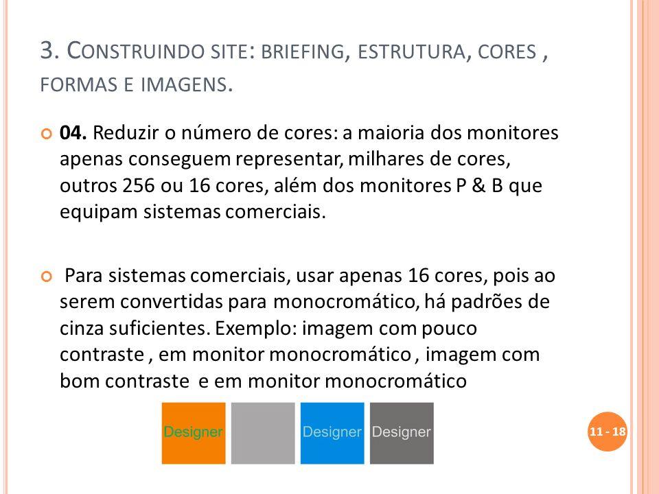 3. C ONSTRUINDO SITE : BRIEFING, ESTRUTURA, CORES, FORMAS E IMAGENS. 04. Reduzir o número de cores: a maioria dos monitores apenas conseguem represent