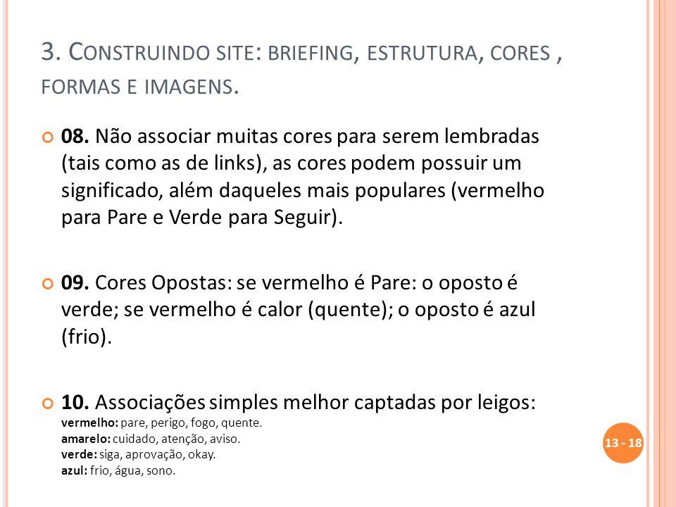 3. C ONSTRUINDO SITE : BRIEFING, ESTRUTURA, CORES, FORMAS E IMAGENS. 08. Não associar muitas cores para serem lembradas (tais como as de links), as co
