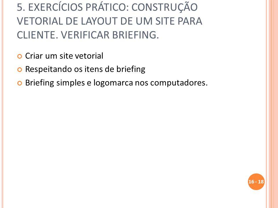 5. EXERCÍCIOS PRÁTICO: CONSTRUÇÃO VETORIAL DE LAYOUT DE UM SITE PARA CLIENTE. VERIFICAR BRIEFING. Criar um site vetorial Respeitando os itens de brief