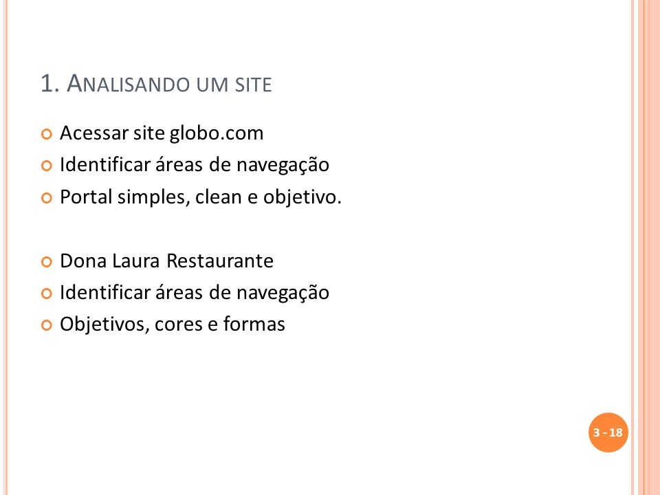 1. A NALISANDO UM SITE Acessar site globo.com Identificar áreas de navegação Portal simples, clean e objetivo. Dona Laura Restaurante Identificar área