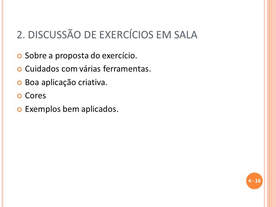 4 - 18 2. DISCUSSÃO DE EXERCÍCIOS EM SALA Sobre a proposta do exercício. Cuidados com várias ferramentas. Boa aplicação criativa. Cores Exemplos bem a