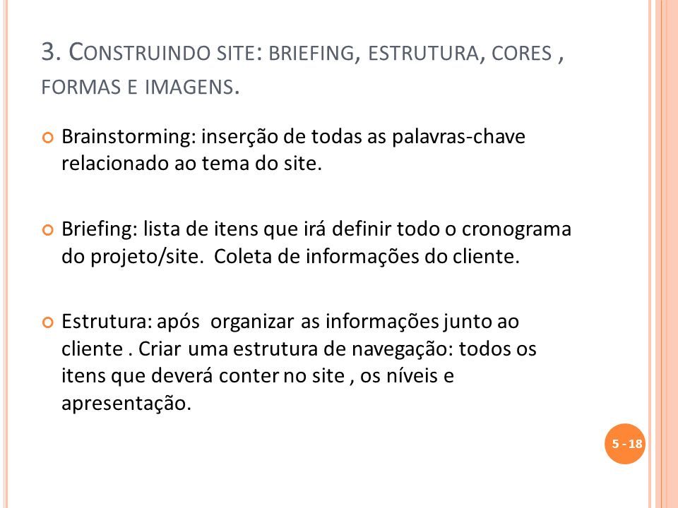 3. C ONSTRUINDO SITE : BRIEFING, ESTRUTURA, CORES, FORMAS E IMAGENS. Brainstorming: inserção de todas as palavras-chave relacionado ao tema do site. B