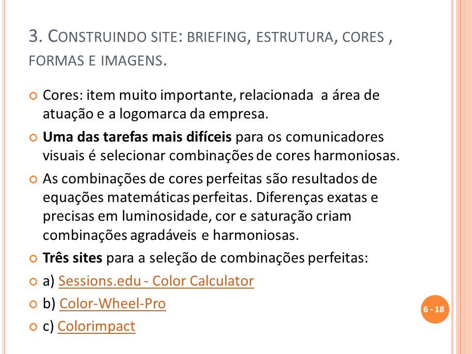 3. C ONSTRUINDO SITE : BRIEFING, ESTRUTURA, CORES, FORMAS E IMAGENS. Cores: item muito importante, relacionada a área de atuação e a logomarca da empr