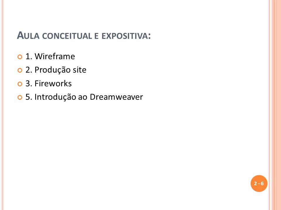 A ULA CONCEITUAL E EXPOSITIVA : 1. Wireframe 2. Produção site 3. Fireworks 5. Introdução ao Dreamweaver 2 - 6