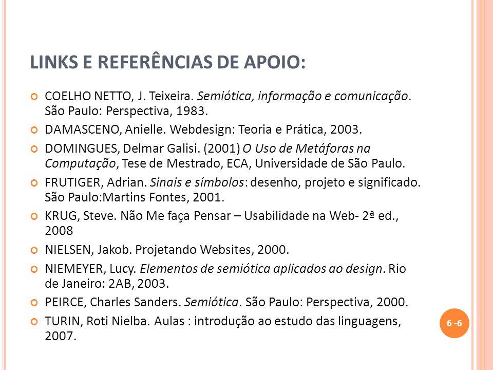 LINKS E REFERÊNCIAS DE APOIO: COELHO NETTO, J. Teixeira. Semiótica, informação e comunicação. São Paulo: Perspectiva, 1983. DAMASCENO, Anielle. Webdes