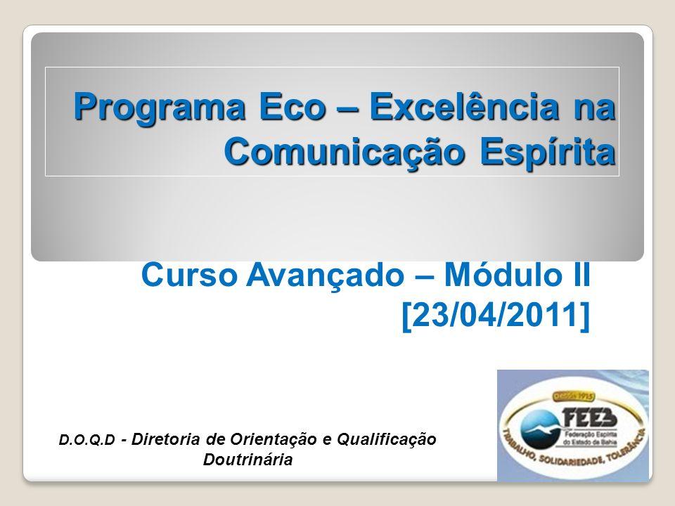 Programa Eco – Excelência na Comunicação Espírita Curso Avançado – Módulo II [23/04/2011] D.O.Q.D - Diretoria de Orientação e Qualificação Doutrinária