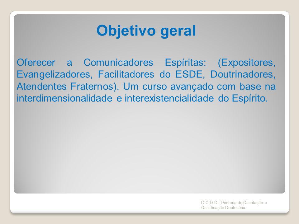 Objetivo geral Oferecer a Comunicadores Espíritas: (Expositores, Evangelizadores, Facilitadores do ESDE, Doutrinadores, Atendentes Fraternos). Um curs