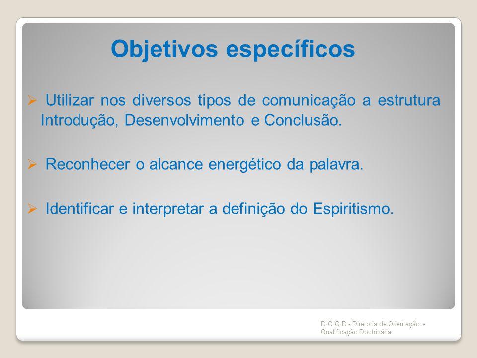 Objetivos específicos Utilizar nos diversos tipos de comunicação a estrutura Introdução, Desenvolvimento e Conclusão. Reconhecer o alcance energético