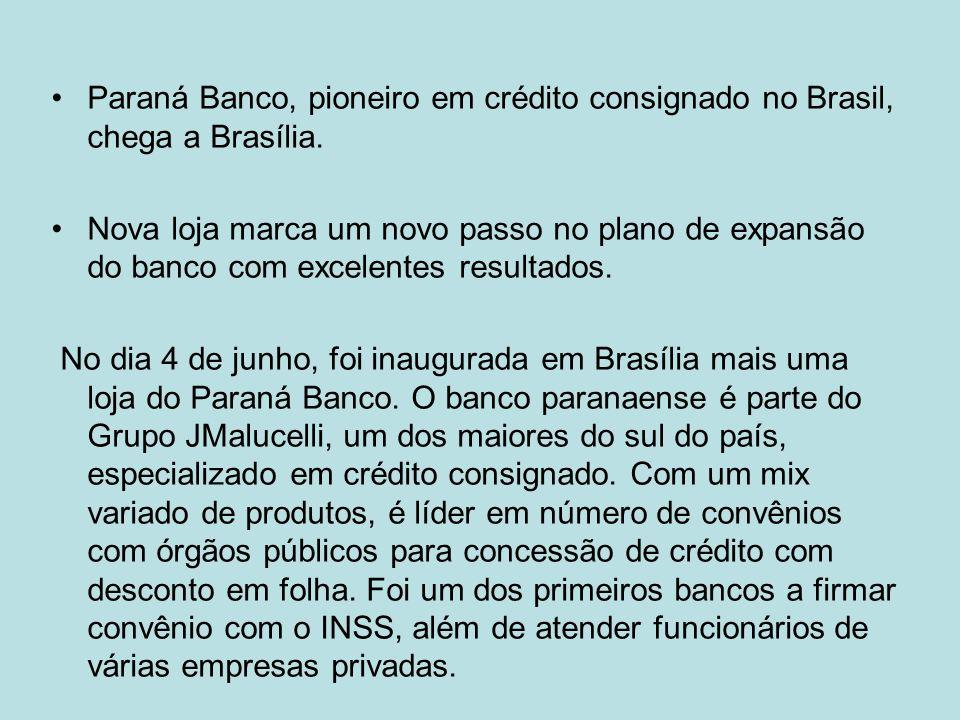 Paraná Banco, pioneiro em crédito consignado no Brasil, chega a Brasília. Nova loja marca um novo passo no plano de expansão do banco com excelentes r