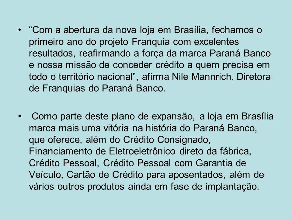 Com a abertura da nova loja em Brasília, fechamos o primeiro ano do projeto Franquia com excelentes resultados, reafirmando a força da marca Paraná Ba
