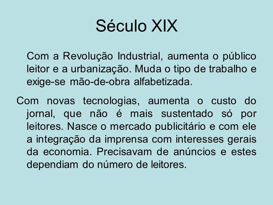 Século XIX Com a Revolução Industrial, aumenta o público leitor e a urbanização. Muda o tipo de trabalho e exige-se mão-de-obra alfabetizada. Com nova