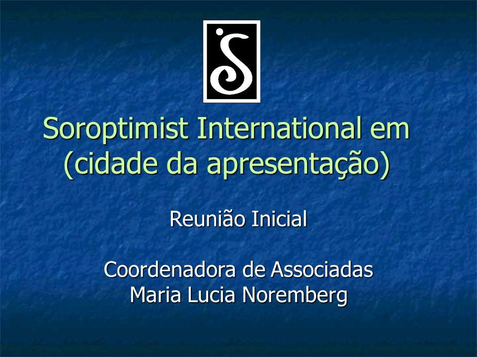Reunião Inicial Coordenadora de Associadas Maria Lucia Noremberg Soroptimist International em (cidade da apresentação)