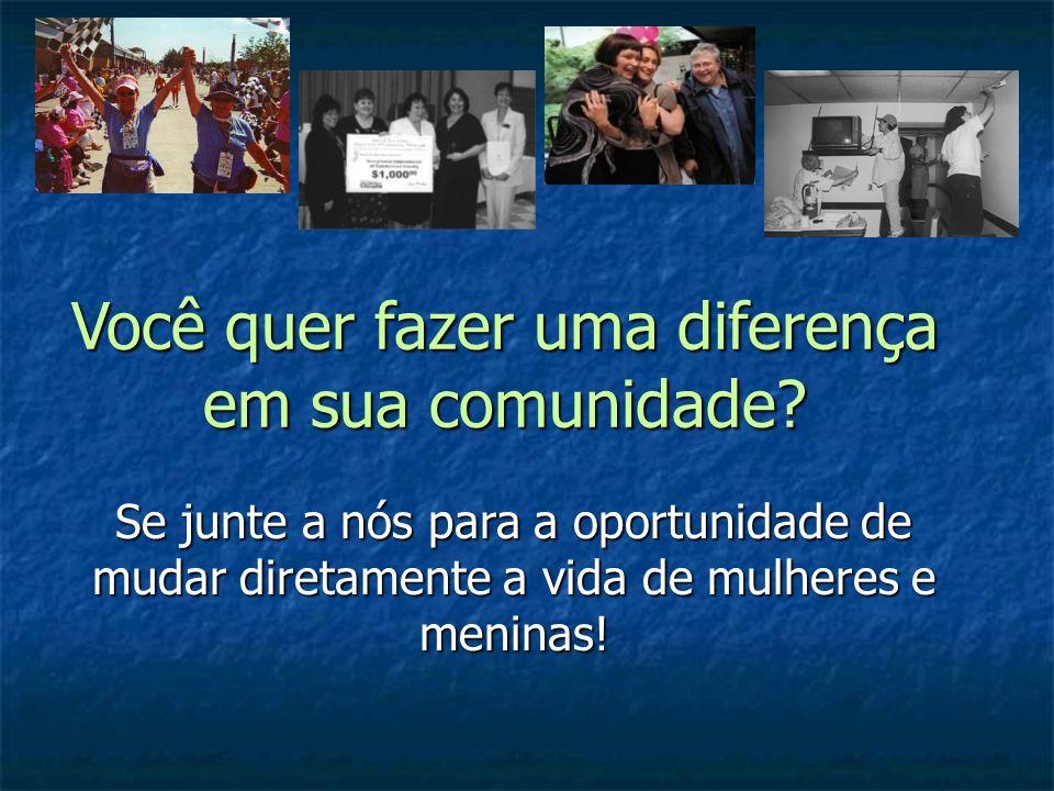 Você quer fazer uma diferença em sua comunidade? Se junte a nós para a oportunidade de mudar diretamente a vida de mulheres e meninas!