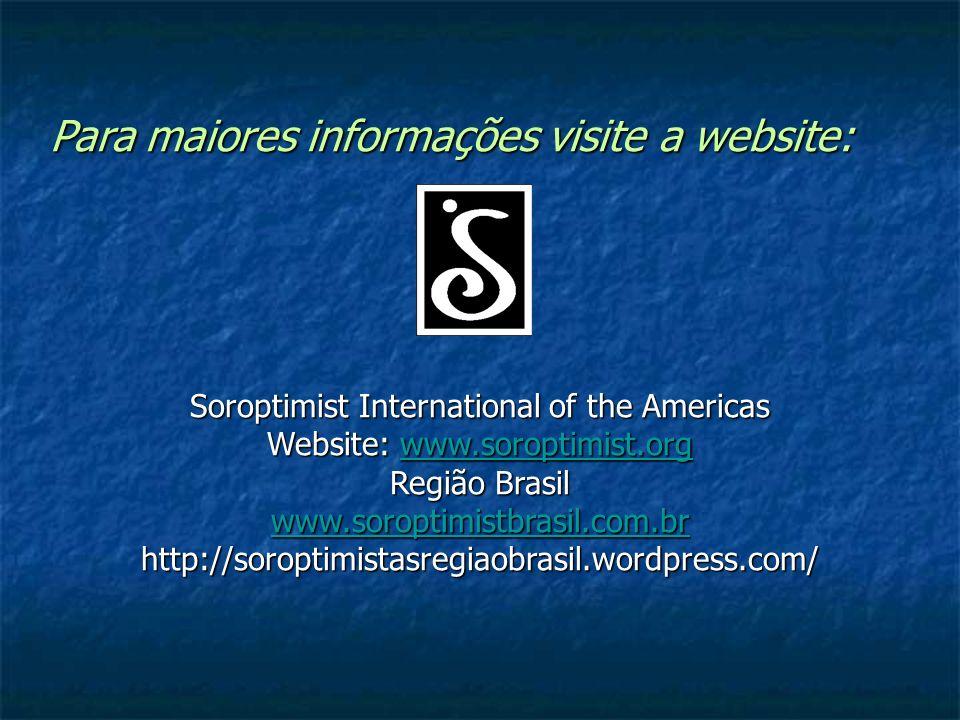 Para maiores informações visite a website: Para maiores informações visite a website: Soroptimist International of the Americas Website: www.soroptimi