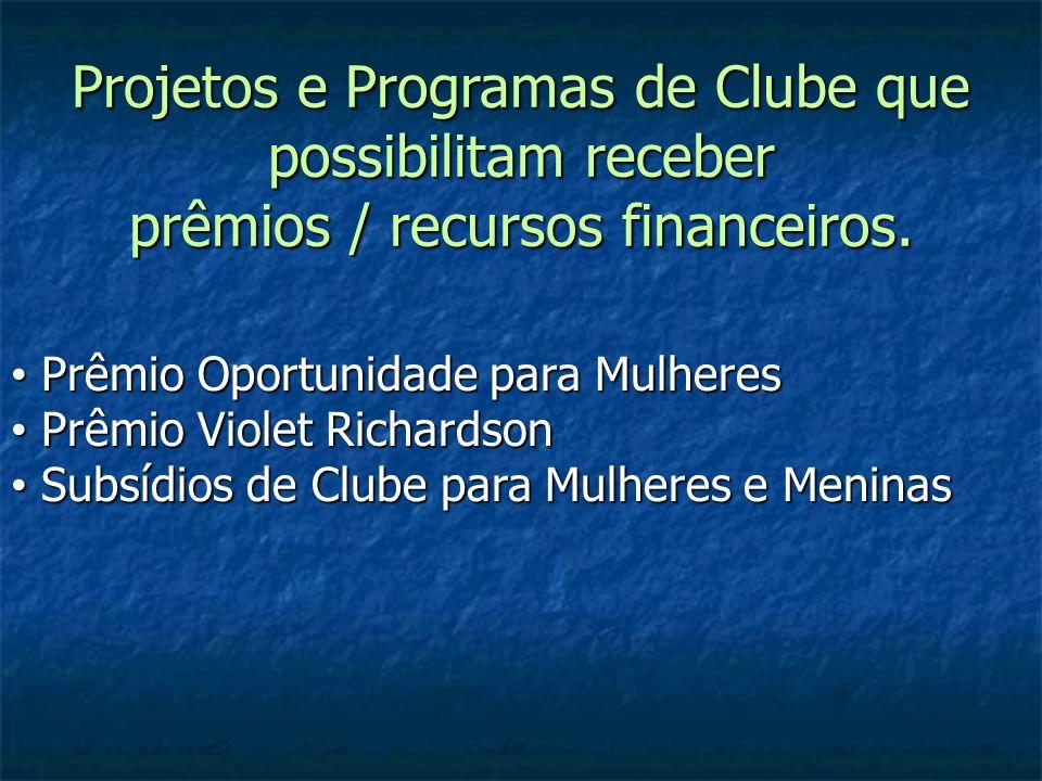 Projetos e Programas de Clube que possibilitam receber prêmios / recursos financeiros. Prêmio Oportunidade para Mulheres Prêmio Oportunidade para Mulh