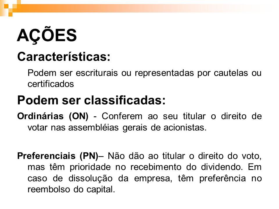 AÇÕES Características: Podem ser escriturais ou representadas por cautelas ou certificados Podem ser classificadas: Ordinárias (ON) - Conferem ao seu
