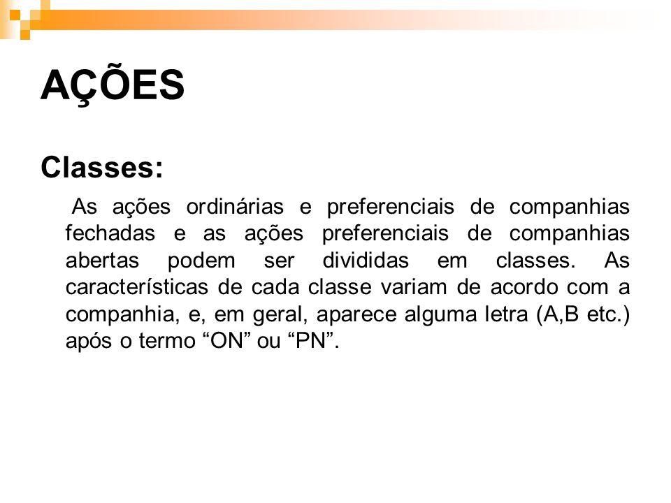 AÇÕES Classes: As ações ordinárias e preferenciais de companhias fechadas e as ações preferenciais de companhias abertas podem ser divididas em classe