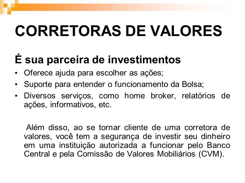 CORRETORAS DE VALORES É sua parceira de investimentos Oferece ajuda para escolher as ações; Suporte para entender o funcionamento da Bolsa; Diversos s