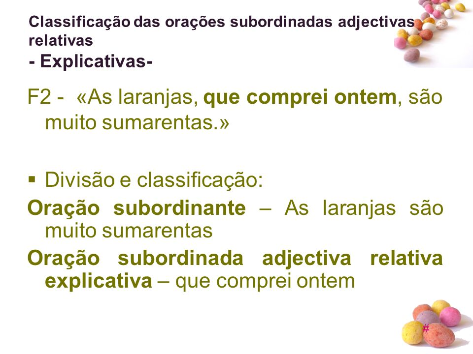 # Classificação das orações subordinadas adjectivas relativas - Explicativas- F2 - «As laranjas, que comprei ontem, são muito sumarentas.» Divisão e c