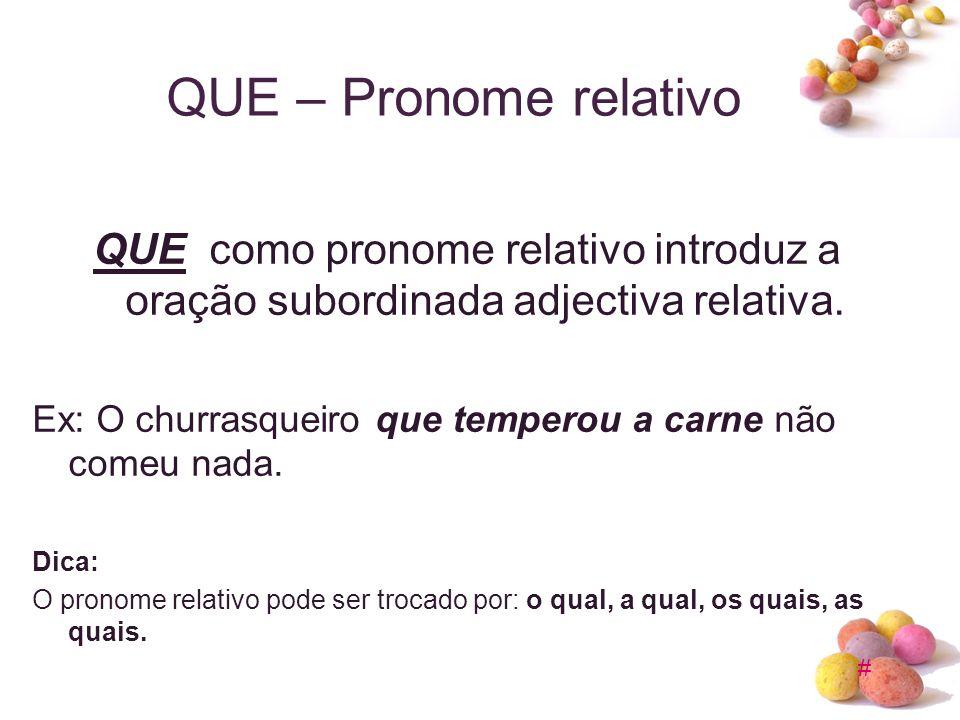 # QUE – Pronome relativo QUE como pronome relativo introduz a oração subordinada adjectiva relativa. Ex: O churrasqueiro que temperou a carne não come