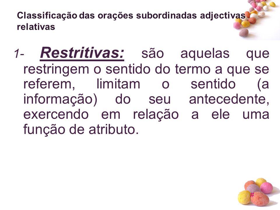# Classificação das orações subordinadas adjectivas relativas 1- Restritivas: são aquelas que restringem o sentido do termo a que se referem, limitam