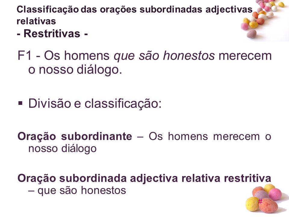 # Classificação das orações subordinadas adjectivas relativas - Restritivas - F1 - Os homens que são honestos merecem o nosso diálogo. Divisão e class