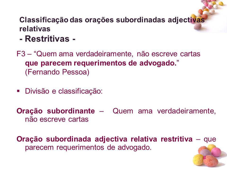 # Classificação das orações subordinadas adjectivas relativas - Restritivas - F3 – Quem ama verdadeiramente, não escreve cartas que parecem requerimen