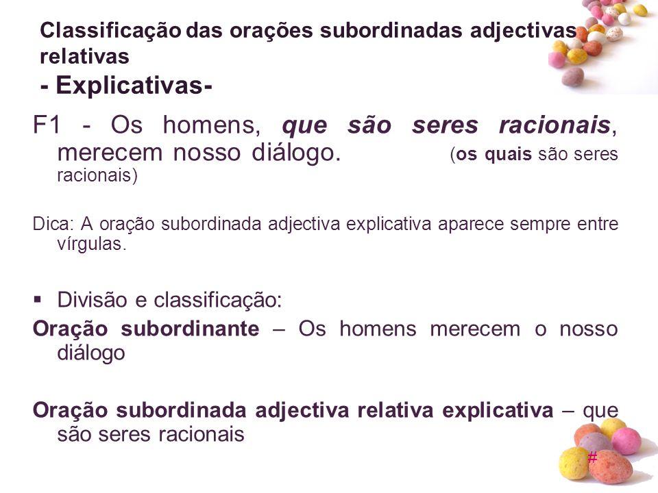 # Classificação das orações subordinadas adjectivas relativas - Explicativas- F1 - Os homens, que são seres racionais, merecem nosso diálogo. (os quai