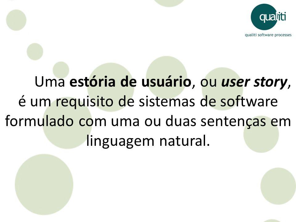 Uma estória de usuário, ou user story, é um requisito de sistemas de software formulado com uma ou duas sentenças em linguagem natural.