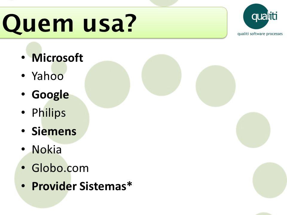 Quem usa? Microsoft Yahoo Google Philips Siemens Nokia Globo.com Provider Sistemas*