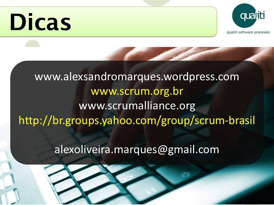 Dicas www.alexsandromarques.wordpress.com www.scrum.org.br www.scrumalliance.org http://br.groups.yahoo.com/group/scrum-brasil alexoliveira.marques@gm