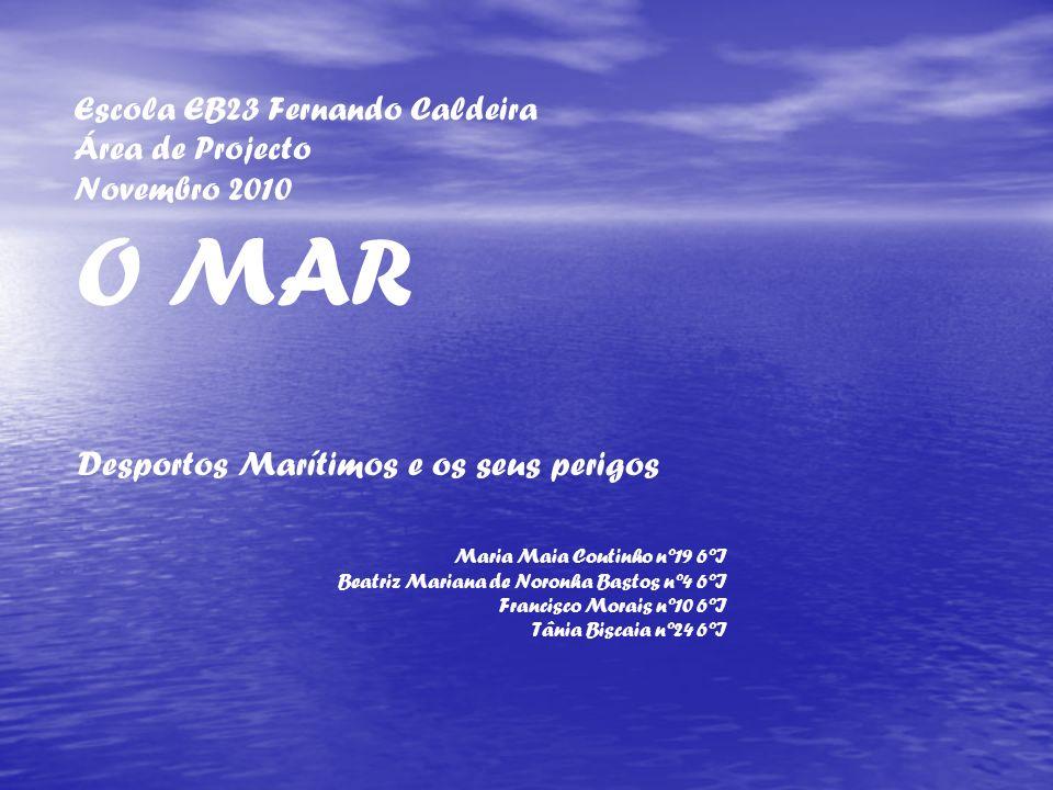 Desportos Marítimos e os seus perigos Maria Maia Coutinho nº19 6ºI Beatriz Mariana de Noronha Bastos nº4 6ºI Francisco Morais nº10 6ºI Tânia Biscaia n