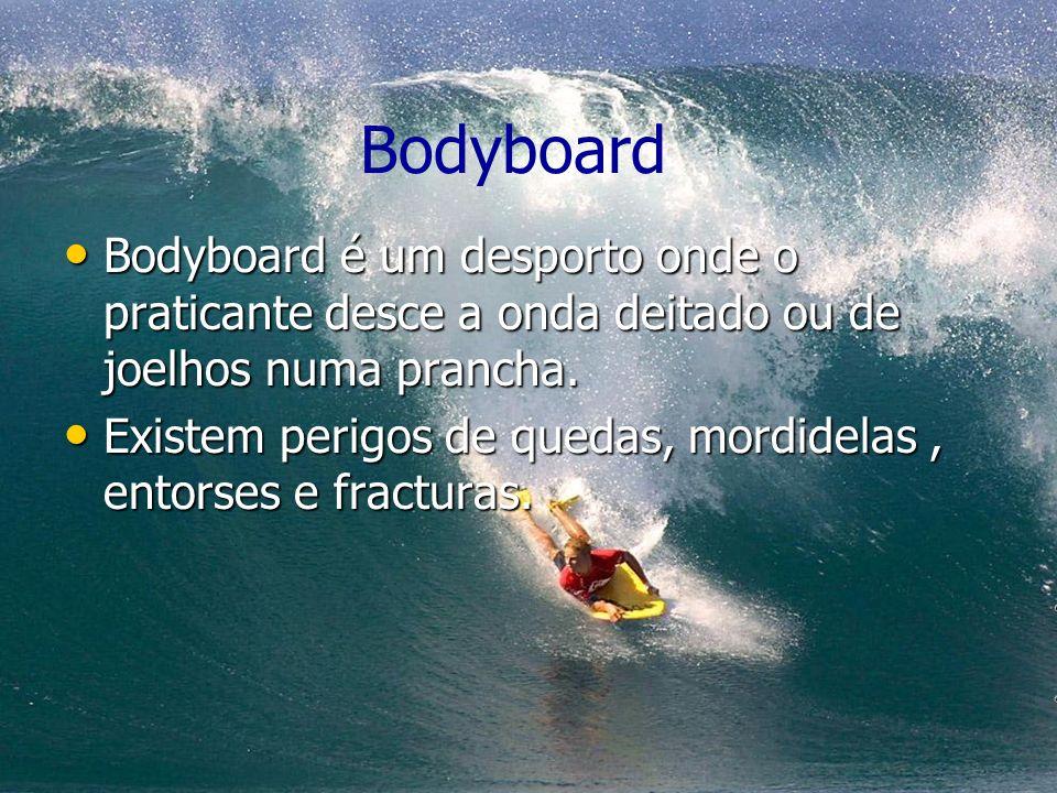 Bodyboard Bodyboard é um desporto onde o praticante desce a onda deitado ou de joelhos numa prancha. Bodyboard é um desporto onde o praticante desce a
